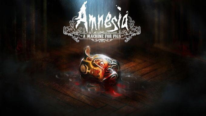Amnesia: A Machine for Pigs