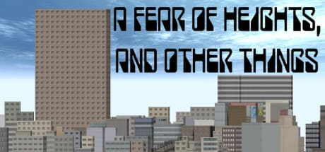 A Fear Of Heights, And Other Things