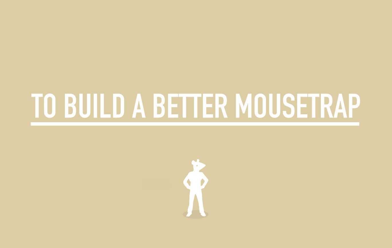 To Build a Better Mousetrap